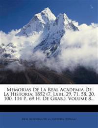 Memorias De La Real Academia De La Historia: 1852 (7, Lxiii, 29, 71, 58, 20, 100, 114 P., 69 H. De Grab.), Volume 8...