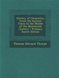 History of Chemistry: From the Earliest Times to the Middle of the Nineteenth Century