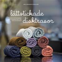 Lättstickade disktrasor : Enkla och moderna restgarnsprojekt för kök och ba
