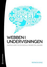 Webben i undervisningen : digitala verktyg och sociala medier för lärande