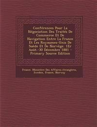 Conférences Pour La Négociation Des Traités De Commerce Et De Navigation Entre La France Et Les Royaumes-Unis De Suède Et De Norvège. 1Er Août.-30 D