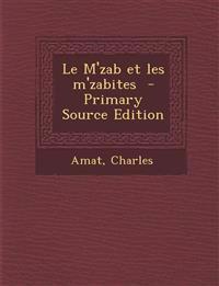 Le M'Zab Et Les M'Zabites - Primary Source Edition