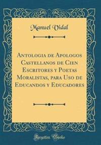 Antologia de Apologos Castellanos de Cien Escritores y Poetas Moralistas, Para USO de Educandos y Educadores (Classic Reprint)