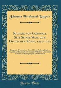Richard Von Cornwall Seit Seiner Wahl Zum Deutschen Konig, 1257-1272