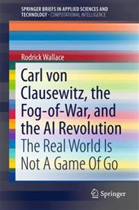 Carl Von Clausewitz, the Fog-of-war, and the Ai Revolution