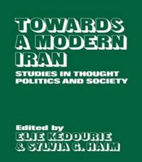 Towards a Modern Iran: Studies in Thought, Politics and Society