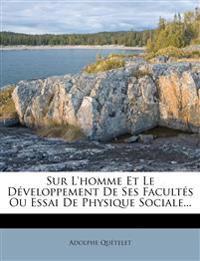 Sur L'homme Et Le Développement De Ses Facultés Ou Essai De Physique Sociale...