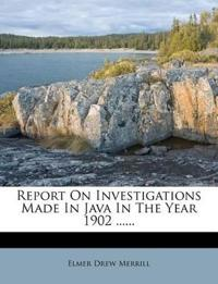 Report On Investigations Made In Java In The Year 1902 ......