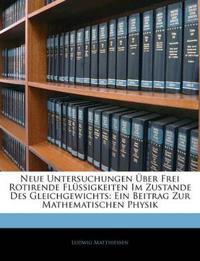 Neue Untersuchungen Über Frei Rotirende Flüssigkeiten Im Zustande Des Gleichgewichts: Ein Beitrag Zur Mathematischen Physik