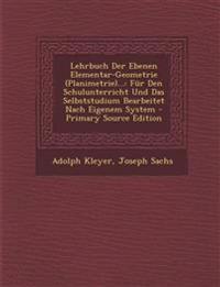 Lehrbuch Der Ebenen Elementar-Geometrie (Planimetrie)...: Fur Den Schulunterricht Und Das Selbststudium Bearbeitet Nach Eigenem System - Primary Sourc