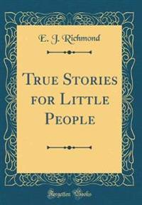 True Stories for Little People (Classic Reprint)