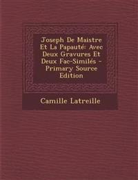 Joseph De Maistre Et La Papauté: Avec Deux Gravures Et Deux Fac-Similés - Primary Source Edition