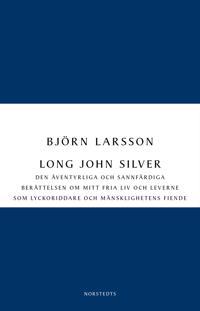 Long John Silver : den äventyrliga och sannfärdiga berättelsen om mitt fria liv och leverne som lyckoriddare och mänsklighetens fiende
