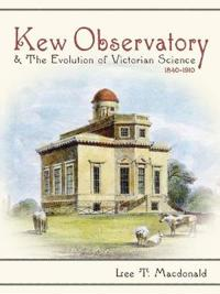 Kew Observatory and the Evolution of Victorian Science, 1840-1910