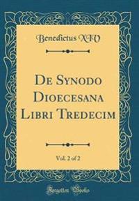 de Synodo Dioecesana Libri Tredecim, Vol. 2 of 2 (Classic Reprint)