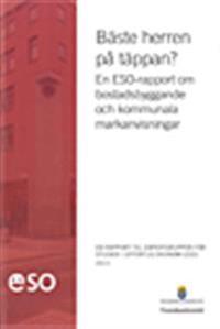 Bäste herren på täppan? : en ESO-rapport om bostadsbyggande och kommunala markanvisningar