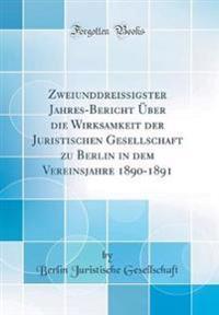 Zweiunddreissigster Jahres-Bericht Uber Die Wirksamkeit Der Juristischen Gesellschaft Zu Berlin in Dem Vereinsjahre 1890-1891 (Classic Reprint)