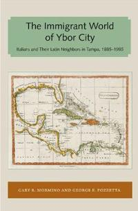 Immigrant World of Ybor City: Italians and Their Latin Neighbors in Tampa, 1885-1985