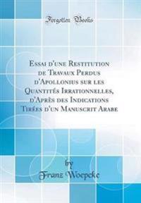 Essai d'Une Restitution de Travaux Perdus d'Apollonius Sur Les Quantit s Irrationnelles, d'Apr s Des Indications Tir es d'Un Manuscrit Arabe (Classic Reprint)