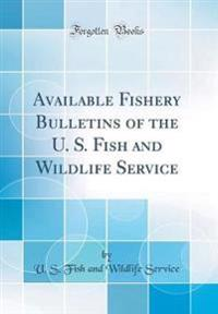 Available Fishery Bulletins of the U. S. Fish and Wildlife Service (Classic Reprint)