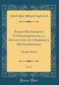 Essais Historiques Et Politiques Sur La Revolution de L'Amerique Septentrionale, Vol. 2
