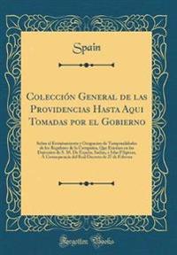 Colecci�n General de Las Providencias Hasta Aqui Tomadas Por El Gobierno