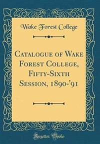 Catalogue of Wake Forest College, Fifty-Sixth Session, 1890-'91 (Classic Reprint)