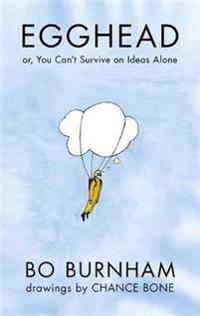 Egghead - or, you cant survive on ideas alone