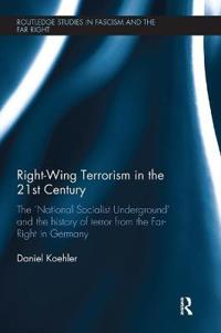 Right-Wing Terrorism in the 21st Century: The 'national Socialist Underground' and the History of Terror from the Far-Right in Germany
