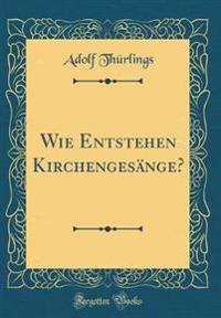 Wie Entstehen Kirchengesange? (Classic Reprint)