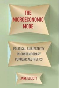 The Microeconomic Mode: Political Subjectivity in Contemporary Popular Aesthetics