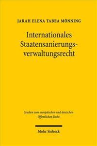 Internationales Staatensanierungsverwaltungsrecht: Programmierung Der Sanierungsverwaltung Im Verbund