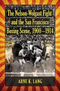 The Nelson-Wolgast Fight and the San Francisco Boxing Scene, 1900-1914