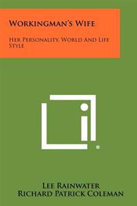 Workingman's Wife: Her Personality, World and Life Style