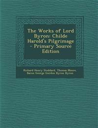 The Works of Lord Byron: Childe Harold's Pilgrimage - Primary Source Edition