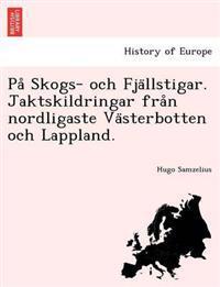 Pa  Skogs- och Fja llstigar. Jaktskildringar fra n nordligaste Va sterbotten och Lappland. - Hugo Samzelius pdf epub