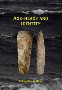 Axe-Heads and Identity: An Investigation Into the Roles of Imported Axe-Heads in Identity Formation in Neolithic Britain