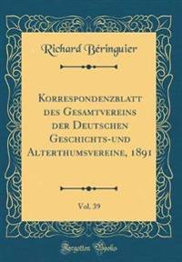 Korrespondenzblatt Des Gesamtvereins Der Deutschen Geschichts-Und Alterthumsvereine, 1891, Vol. 39 (Classic Reprint)