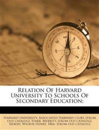 Relation Of Harvard University To Schools Of Secondary Education;