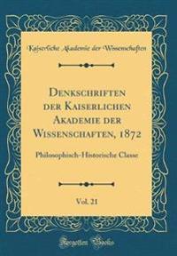 Denkschriften Der Kaiserlichen Akademie Der Wissenschaften, 1872, Vol. 21