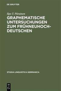 Graphematische Untersuchungen Zum Fr hneuhochdeutschen