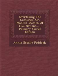 Overtaking The Centuries: Or, Modern Women Of Five Nations... - Primary Source Edition
