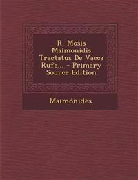 R. Mosis Maimonidis Tractatus De Vacca Rufa...