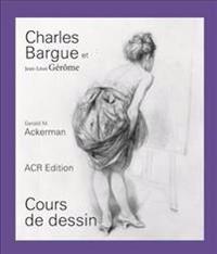 Charles Bargue Et Jean-Léon Gérôme: Cours de Dessin