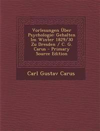 Vorlesungen Über Psychologie: Gehalten Im Winter 1829/30 Zu Dresden / C. G. Carus
