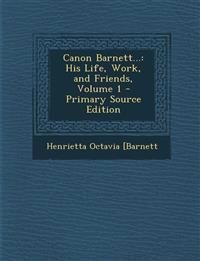 Canon Barnett...: His Life, Work, and Friends, Volume 1