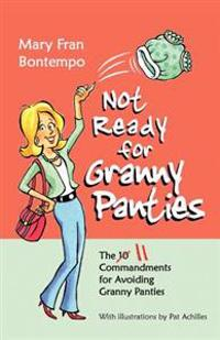 Not Ready for Granny Panties--The 11 Commandments for Avoiding Granny Panties