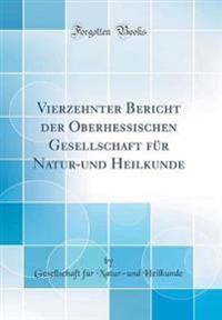 Vierzehnter Bericht Der Oberhessischen Gesellschaft Fur Natur-Und Heilkunde (Classic Reprint)