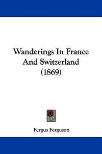 Wanderings In France And Switzerland (1869)