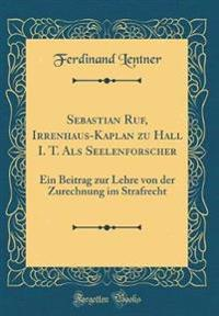 Sebastian Ruf, Irrenhaus-Kaplan Zu Hall I. T. ALS Seelenforscher
